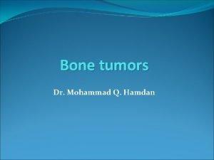 Bone tumors Dr Mohammad Q Hamdan Overview Bone