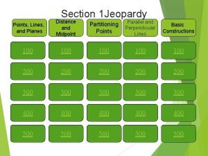 Section 1 Jeopardy Points Lines and Planes Distance