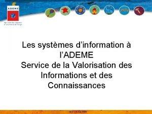 Les systmes dinformation lADEME Service de la Valorisation