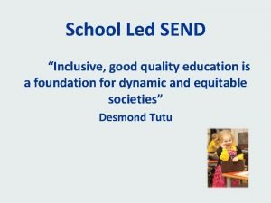 School Led SEND Inclusive good quality education is