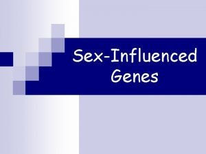 SexInfluenced Genes SexInfluenced Genes Certain traits although not
