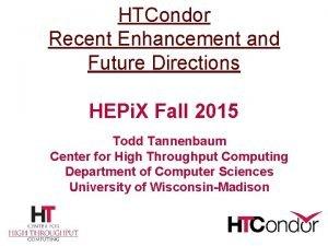 HTCondor Recent Enhancement and Future Directions HEPi X