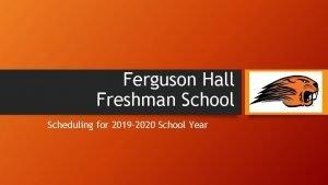 Ferguson Hall Freshman School Scheduling for 2019 2020