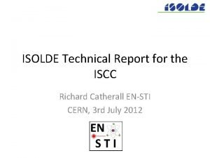 ISOLDE Technical Report for the ISCC Richard Catherall