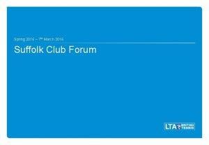 Spring 2016 7 th March 2016 Suffolk Club