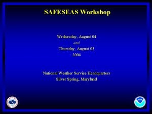 SAFESEAS Workshop Wednesday August 04 and Thursday August
