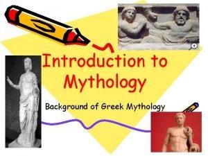 Introduction to Mythology Background of Greek Mythology Why