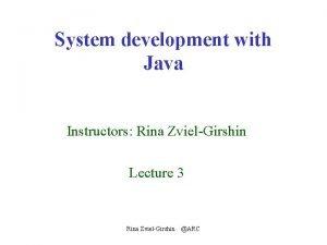 System development with Java Instructors Rina ZvielGirshin Lecture