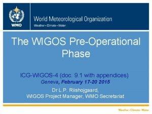 The WIGOS PreOperational Phase ICGWIGOS4 doc 9 1