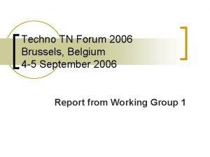 Techno TN Forum 2006 Brussels Belgium 4 5