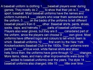 A baseball uniform is clothing 1 baseball players