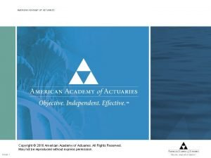 AMERICAN ACADEMY OF ACTUARIES Copyright 2016 American Academy