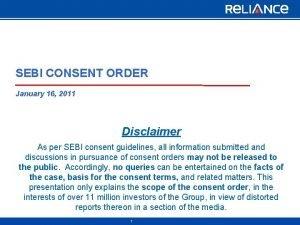 SEBI CONSENT ORDER January 16 2011 Disclaimer As