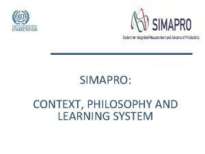 SIMAPRO CONTEXT PHILOSOPHY AND LEARNING SYSTEM CONTEXT CHALLENGES