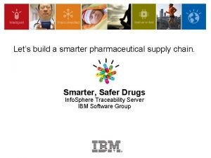 Lets build a smarter pharmaceutical supply chain Smarter