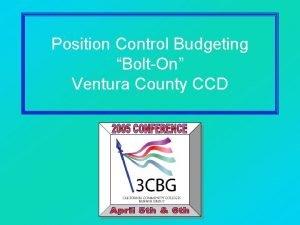 Position Control Budgeting BoltOn Ventura County CCD Introduction