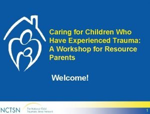 Caring for Children Who Have Experienced Trauma A