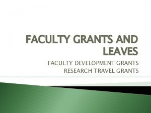 FACULTY GRANTS AND LEAVES FACULTY DEVELOPMENT GRANTS RESEARCH