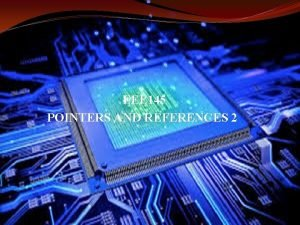 EEE 145 POINTERS AND REFERENCES 2 C Pointers