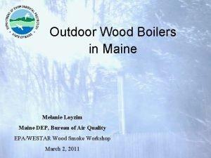 Outdoor Wood Boilers in Maine Melanie Loyzim Maine