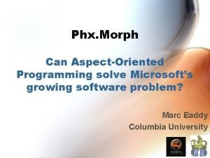 Phx Morph Can AspectOriented Programming solve Microsofts growing