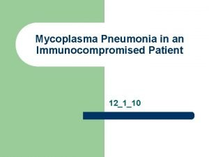 Mycoplasma Pneumonia in an Immunocompromised Patient 12110 HPI
