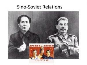 SinoSoviet Relations China and the Soviet Union had