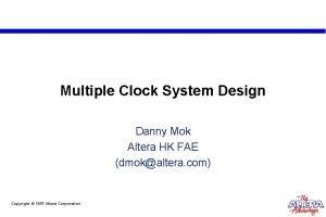 Multiple Clock System Design Danny Mok Altera HK