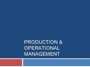 PRODUCTION OPERATIONAL MANAGEMENT Product The product is an