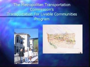 The Metropolitan Transportation Commissions Transportation For Livable Communities