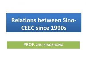 Relations between Sino CEEC since 1990 s PROF