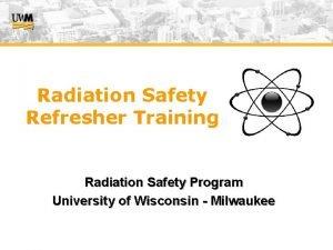 Radiation Safety Refresher Training Radiation Safety Program University