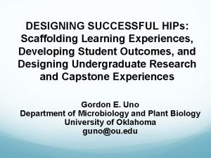 DESIGNING SUCCESSFUL HIPs Scaffolding Learning Experiences Developing Student