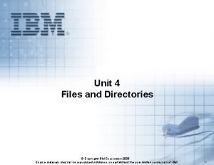 Unit 4 Files and Directories Copyright IBM Corporation