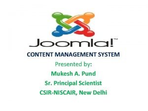 CONTENT MANAGEMENT SYSTEM Presented by Mukesh A Pund