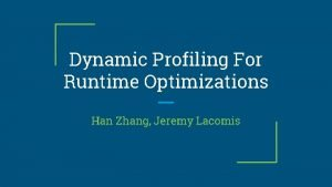Dynamic Profiling For Runtime Optimizations Han Zhang Jeremy
