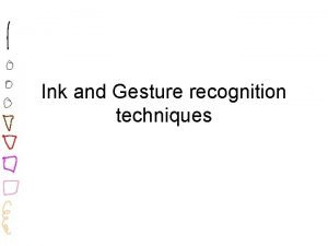 Ink and Gesture recognition techniques Definitions Gesture some