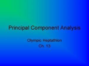 Principal Component Analysis Olympic Heptathlon Ch 13 Principal