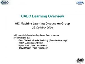 CALO Learning Overview AIC Machine Learning Discussion Group