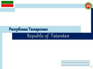 Republic of Tatarstan 1 WELCOME TO THE REPUBLIC