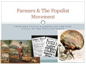 Farmers The Populist Movement PROBLEMS FACING FARMERS AND