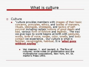 What is culture o Culture n culture provides
