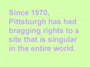 Since 1970 Pittsburgh has had bragging rights to