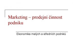 Marketing prodejn innost podniku Ekonomika malch a stednch