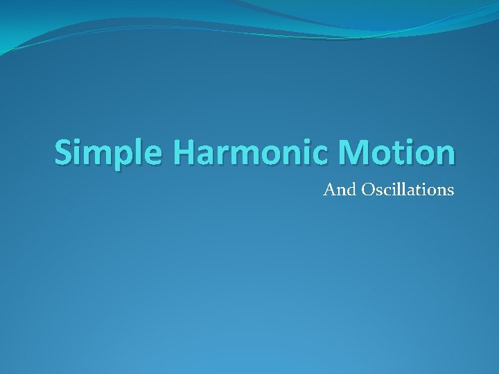 Simple Harmonic Motion And Oscillations Objectives Oscillations Typical