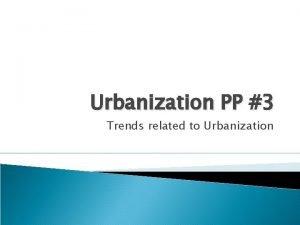 Urbanization PP 3 Trends related to Urbanization InnerCity