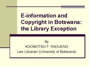 Einformation and Copyright in Botswana the Library Exception