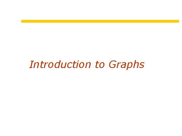 Introduction to Graphs Graphs an overview vertices Graphs