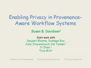 Enabling Privacy in Provenance Aware Workflow Systems Susan
