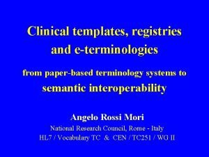Clinical templates registries and eterminologies from paperbased terminology